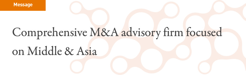 Message: Comprehensive M&A advisory firm focused on Middle & Asia